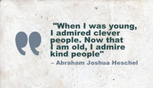 When I was young, I admired clever people. Now that I am old, I admire ...