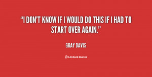 """don't know if I would do this if I had to start over again."""""""