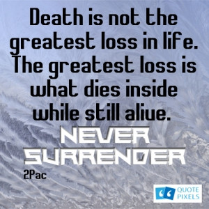 Picture with quote of Death is not the greatest loss in life. The ...