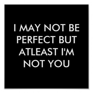 MAY NOT BE PERFECT BUT AT LEAST I'M NOT YOU POSTER