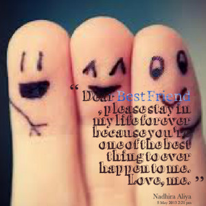 Quotes Picture: dear best friend , please stay in my life forever ...