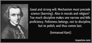 Good and strong will. Mechanism must precede science (learning). Also ...