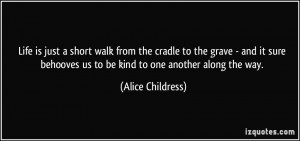 Life is just a short walk from the cradle to the grave - and it sure ...