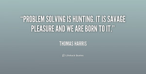 quote-Thomas-Harris-problem-solving-is-hunting-it-is-savage-221933.png