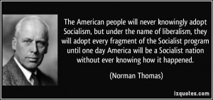 ... Socialist nation without ever knowing how it happened. - Norman Thomas
