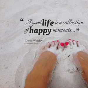 Quotes Picture: a good life is a collection of happy moments