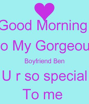 Good Morning To My Gorgeous Boyfriend Ben U r so special To me