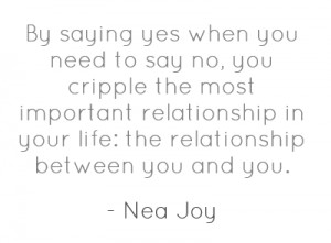 By saying yes when you need to say no, you