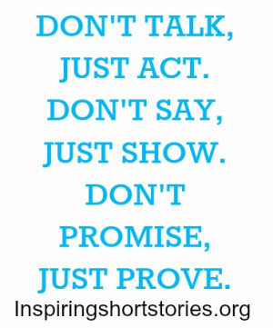 ... -just-act-dont-say-just-show-dont-promise-just-prove-life-quote.jpg