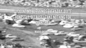 count my blessings every day, quite honestly, because I take nothing ...