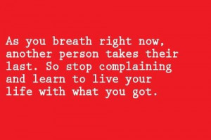 As you breath right now another person takes their last