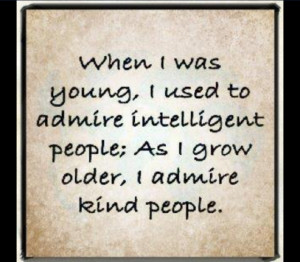 When I was young I used to admire intelligent people As I grow older I ...