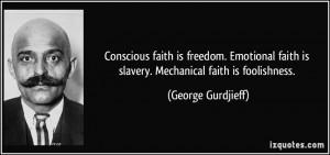 Conscious faith is freedom. Emotional faith is slavery. Mechanical ...