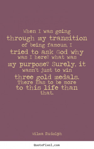 Wilma Rudolph picture quotes - When i was going through my transition ...