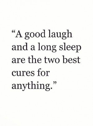 Need More Sleep Quotes Good laugh and long sleep