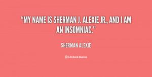 "My name is Sherman J. Alexie Jr., and I am an insomniac."""