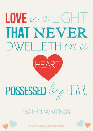 love is a light that never dwelleth in heart possessed by fear baha i ...