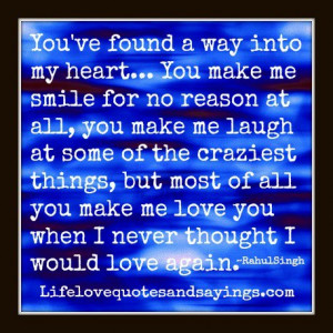 You've found a way into my heart... You make me smile for no reason at ...