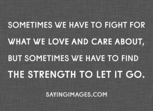 Find The Strength To Let It Go: Quote About Sometimes We Have To Find ...