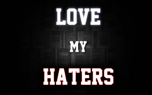 ... 1920x1200 Love, Haters, Gonna, Hate, Population, Haters, Gonna, Hate