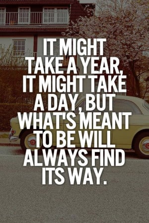 What's meant to be will always find a way.