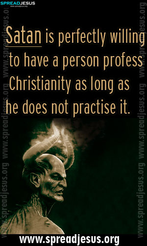 CHRISTIAN QUOTES Satan is perfectly willing to have a person profess ...
