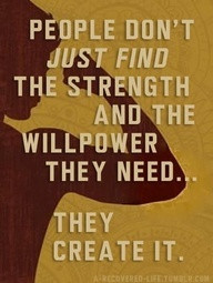... Just Find The Strength And The Willpower They Need...They Create It