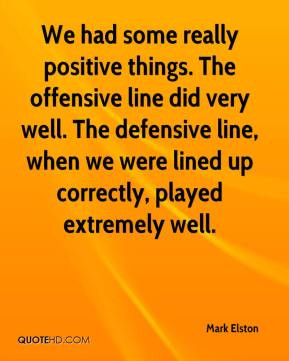... line did very well. The defensive line, when we were lined up