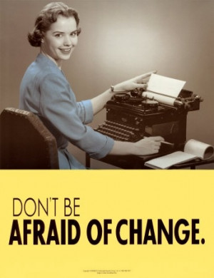 don't be afraid of change, leads to a blog w some cool quotes about ...