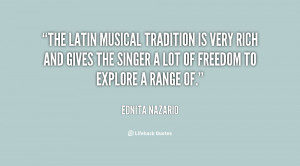 The Latin musical tradition is very rich and gives the singer a lot of ...