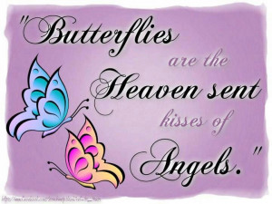 Butterflies are the Heaven sent kisses of Angels