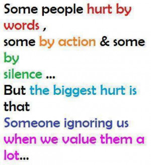 Some people hurt by words,some by action & some by silence ... But the ...