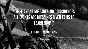 quote-Elisabeth-Kubler-Ross-there-are-no-mistakes-no-coincidences-all ...