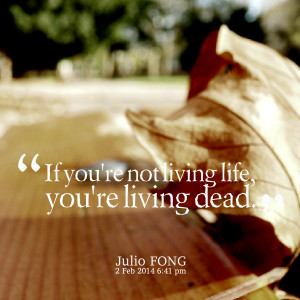 Quotes Picture: if you're not living life, you're living dead