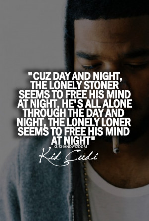 Cuz Day And Night, The Lonely Stoner Seems To Free his mind at night ...