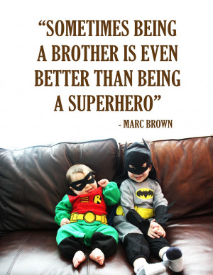 quote sometimes being a brother is even better than being a superhero ...