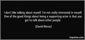 don't like talking about myself. I'm not really interested in myself ...