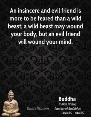 ... beast may wound your body, but an evil friend will wound your mind