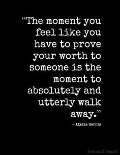 ... to someone is the moment to absolutely and utterly walk away... More