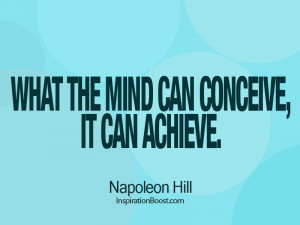 What the mind of man can conceive, and believe, it can achieve.