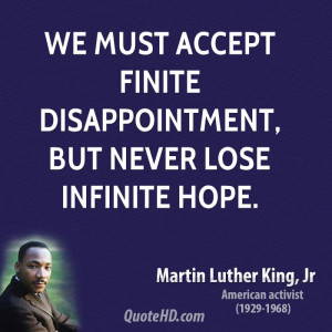 must accept finite disappointment but never lose infinite hope quote 3