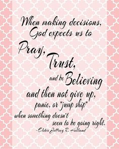 When making decisions Quote by Elder Jeffrey R. Holland When making ...