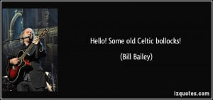 Hello! Some old Celtic bollocks! - Bill Bailey