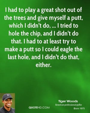 had to play a great shot out of the trees and give myself a putt ...