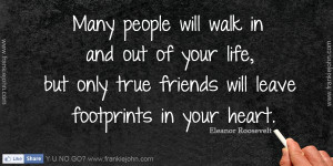 Many people will walk in and out of your life, but only true friends ...