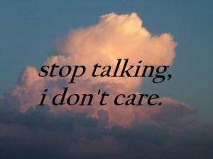 Stop talking i don't care