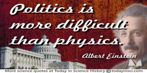 """Albert Einstein quote """"Politics is more difficult than physics"""""""