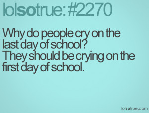 ... last day of school? They should be crying on the first day of school