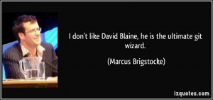 don't like David Blaine, he is the ultimate git wizard. - Marcus ...