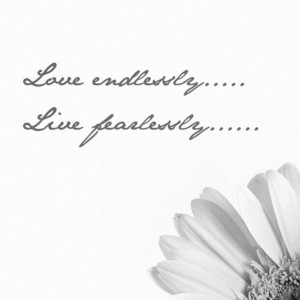 Love endlessly Live fearlessly In cursive